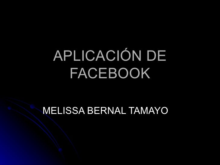 APLICACIÓN DE FACEBOOK MELISSA BERNAL TAMAYO