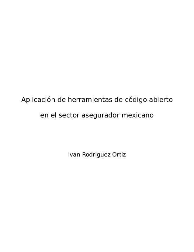 Aplicación de herramientas de código abierto en el sector asegurador mexicano Ivan Rodriguez Ortiz