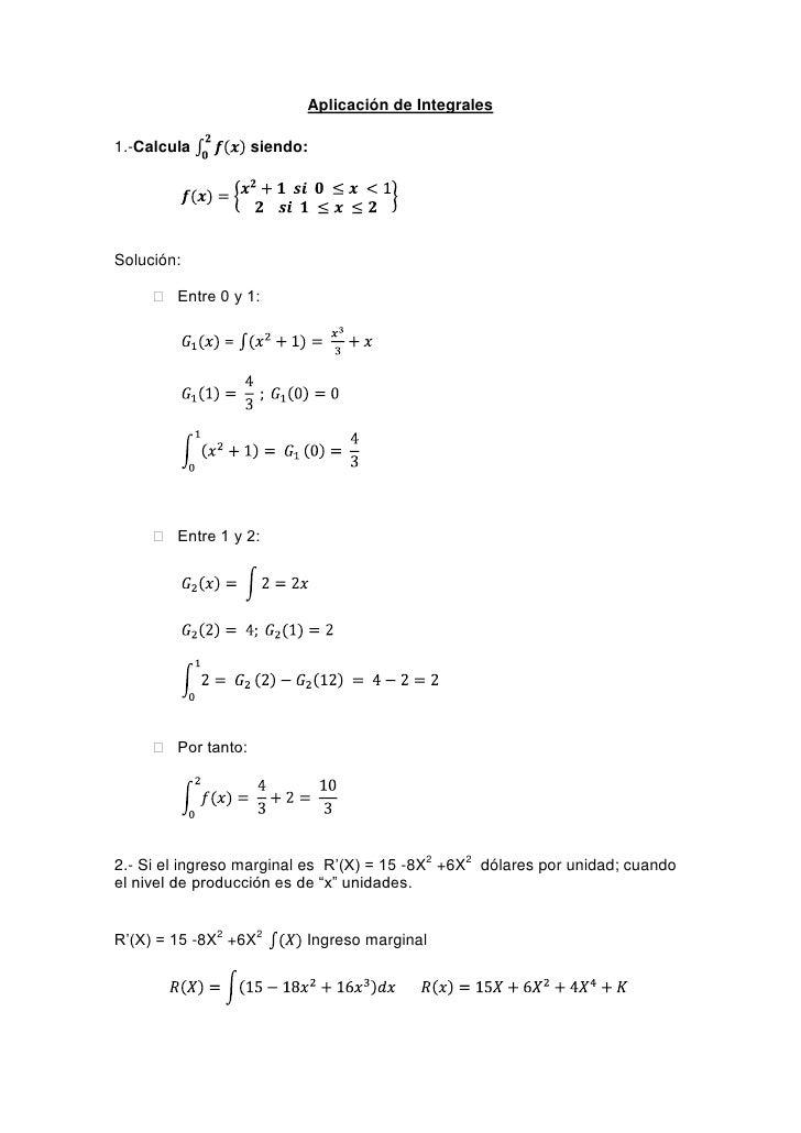 Aplicación de Integrales<br />1.-Calcula 02fx siendo:<br />f(x)=x2+1  si  0 ≤x <12    si  1 ≤x ≤2<br />Solución: <br />  ...