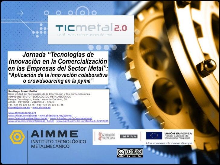 """Jornada """"Tecnologías deInnovación en la Comercializaciónen las Empresas del Sector Metal"""":""""Aplicación de la innovación col..."""