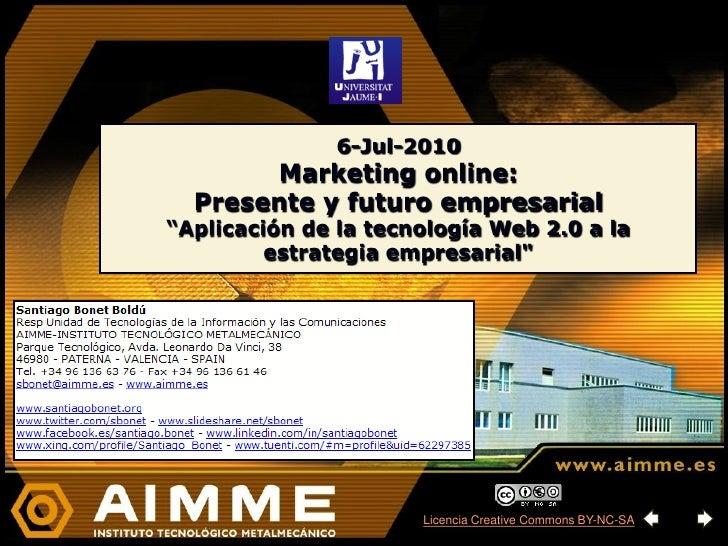 """6-Jul-2010        Marketing online:   Presente y futuro empresarial """"Aplicación de la tecnología Web 2.0 a la          est..."""