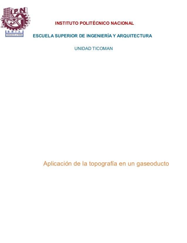 INSTITUTO POLITÉCNICO NACIONAL ESCUELA SUPERIOR DE INGENIERÍA Y ARQUITECTURA UNIDAD TICOMAN Aplicación de la topografía en...