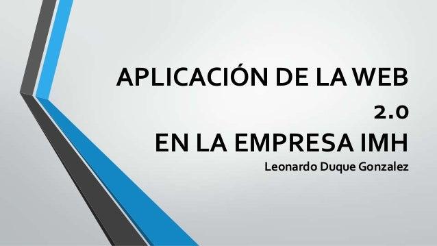 APLICACIÓN DE LA WEB 2.0 EN LA EMPRESA IMH Leonardo Duque Gonzalez
