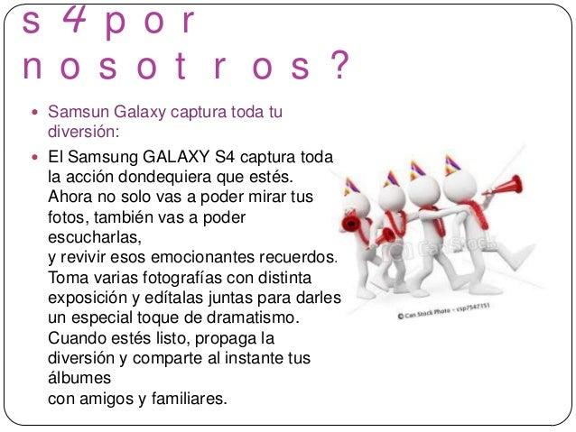 s 4 p o rn o s o t r o s ? Samsun Galaxy captura toda tudiversión: El Samsung GALAXY S4 captura todala acción dondequier...