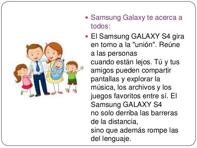 """ Samsung Galaxy te acerca atodos: El Samsung GALAXY S4 giraen torno a la """"unión"""". Reúnea las personascuando están lejos...."""