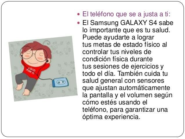  El teléfono que se a justa a ti: El Samsung GALAXY S4 sabelo importante que es tu salud.Puede ayudarte a logrartus meta...