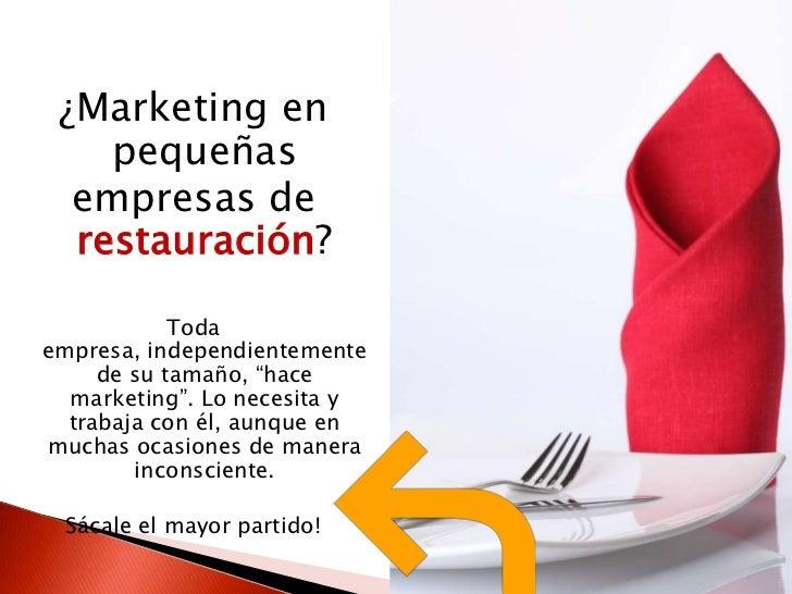 """¿Marketing en    pequeñas  empresas de  restauración?            Todaempresa, independientemente     de su tamaño, """"hace  ..."""