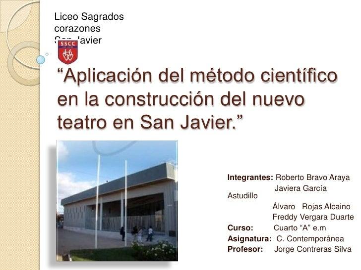 """Liceo SagradoscorazonesSan Javier""""Aplicación del método científicoen la construcción del nuevoteatro en San Javier.""""      ..."""