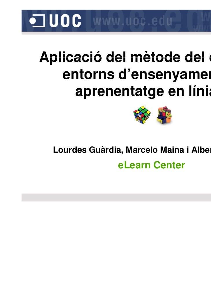 Aplicació del mètode del cas en   entorns d'ensenyament i                   y     aprenentatge en línia  Lourdes Guàrdia, ...
