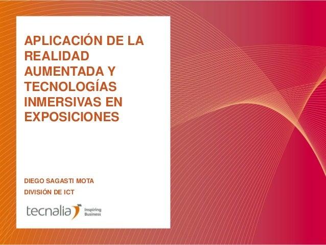 APLICACIÓN DE LA REALIDAD AUMENTADA Y TECNOLOGÍAS INMERSIVAS EN EXPOSICIONES  DIEGO SAGASTI MOTA  DIVISIÓN DE ICT