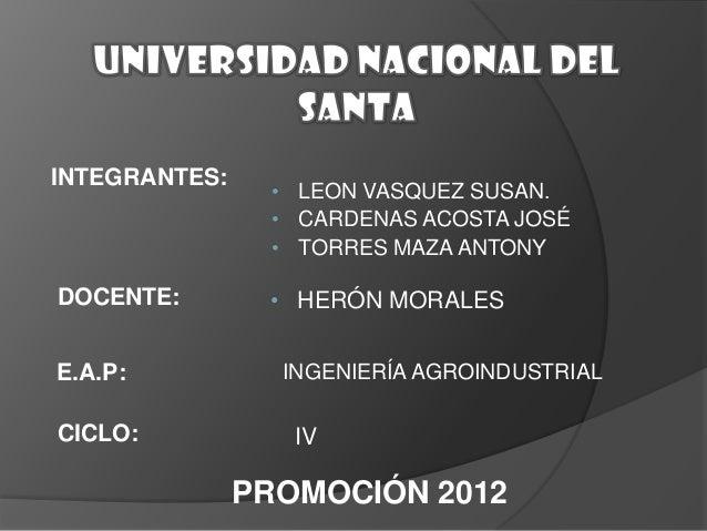 INTEGRANTES:  • LEON VASQUEZ SUSAN. • CARDENAS ACOSTA JOSÉ • TORRES MAZA ANTONY  DOCENTE:  • HERÓN MORALES  E.A.P:  CICLO:...