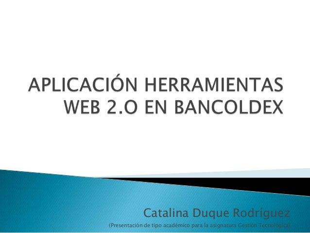 Catalina Duque Rodríguez (Presentación de tipo académico para la asignatura Gestión Tecnológica)