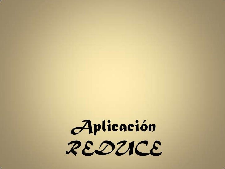 Aplicación REDUCE<br />