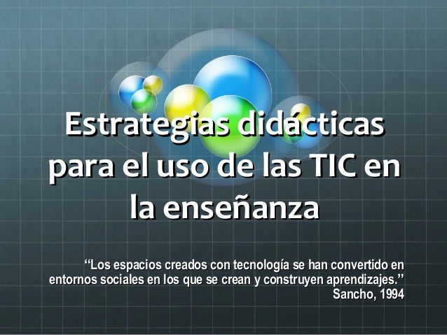 "Estrategias didácticasEstrategias didácticas para el uso de las TIC enpara el uso de las TIC en la enseñanzala enseñanza ""..."