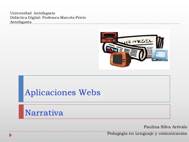 Universidad AntofagastaDidáctica Digital: Profesora Marcela PrietoAntofagasta        Aplicaciones Webs        Narrativa   ...