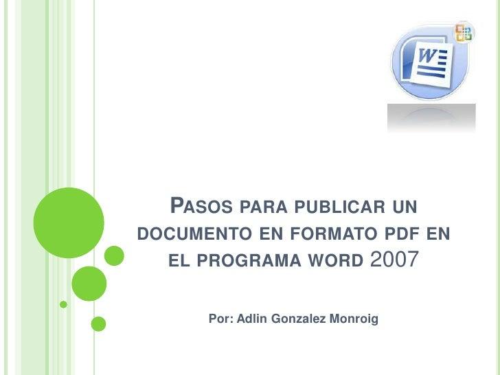 PASOS PARA PUBLICAR UN DOCUMENTO EN FORMATO PDF EN                                2007   EL PROGRAMA WORD         Por: Adl...