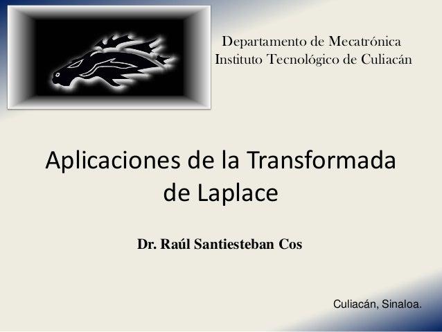 Departamento de Mecatrónica                   Instituto Tecnológico de CuliacánAplicaciones de la Transformada          de...