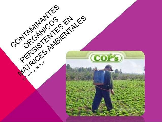 ¿QUÉ SON LOS COPS? Los Contaminantes Orgánicos Persistentes (COPs) son sustancias químicas orgánicas de origen sintético. ...