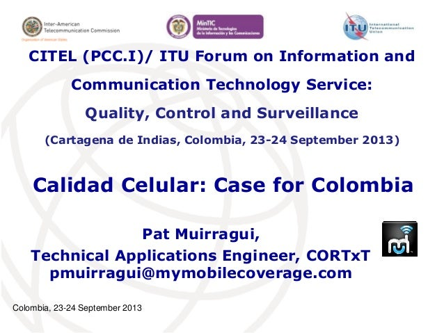 Colombia, 23-24 September 2013 Calidad Celular: Case for Colombia Pat Muirragui, Technical Applications Engineer, CORTxT p...