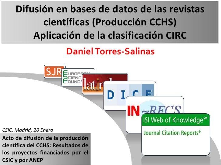 Difusión en bases de datos de las revistas científicas (Producción CCHS)<br />Aplicación de la clasificación CIRC<br />Dan...