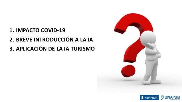 1. IMPACTO COVID-19 2. BREVE INTRODUCCIÓN A LA IA 3. APLICACIÓN DE LA IA TURISMO