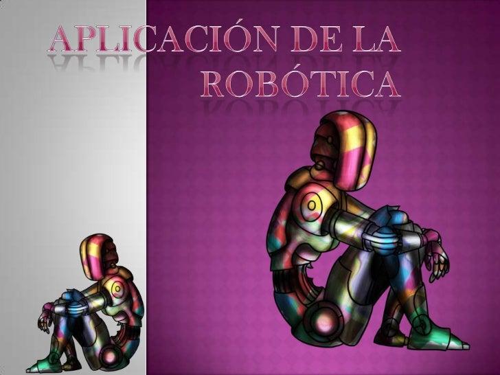 Aplicación de la Robótica<br />