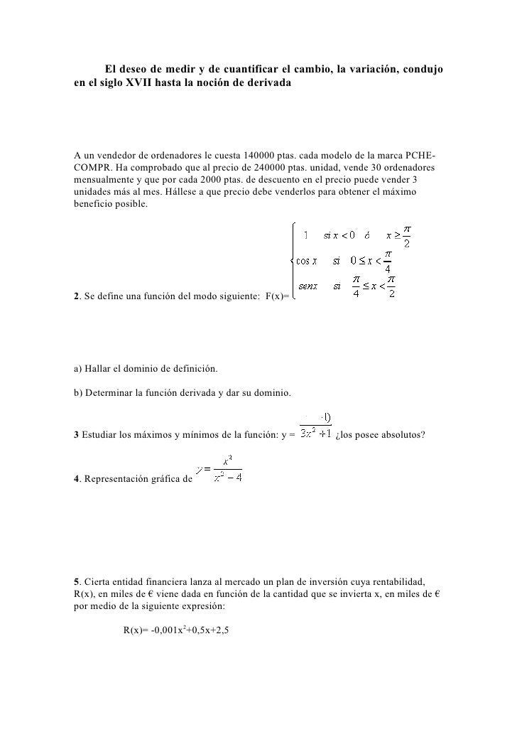 El deseo de medir y de cuantificar el cambio, la variación, condujo en el siglo XVII hasta la noción de derivada     A un ...