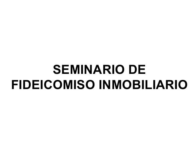 SEMINARIO DE FIDEICOMISO INMOBILIARIO