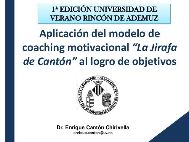 """Aplicación del modelo de coaching motivacional """"La Jirafa de Cantón"""" al logro de objetivos Dr. Enrique Cantón Chirivella e..."""