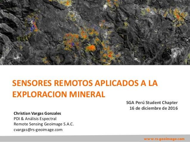 Christian Vargas Gonzales PDI & Análisis Espectral Remote Sensing Geoimage S.A.C. cvargas@rs-geoimage.com www.rs-geoimage....