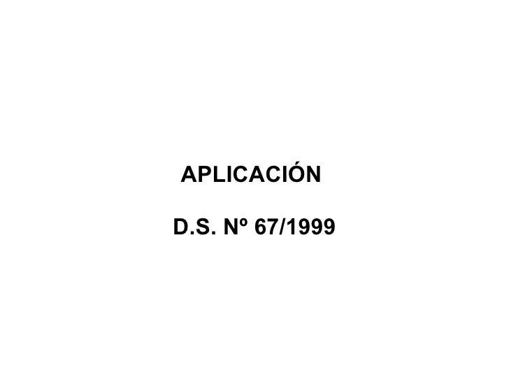 APLICACIÓND.S. Nº 67/1999