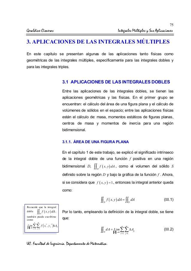 75  Geraldine Cisneros  Integrales Múltiples y Sus Aplicaciones  3. APLICACIONES DE LAS INTEGRALES MÚLTIPLES En este capít...