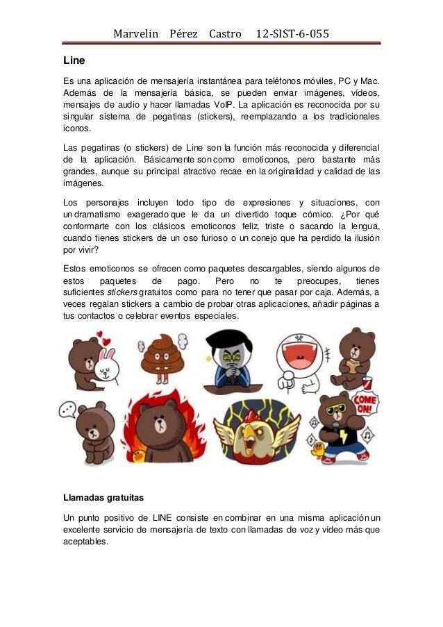 Marvelin Pérez Castro 12-SIST-6-055 Line Es una aplicación de mensajería instantánea para teléfonos móviles, PC y Mac. Ade...