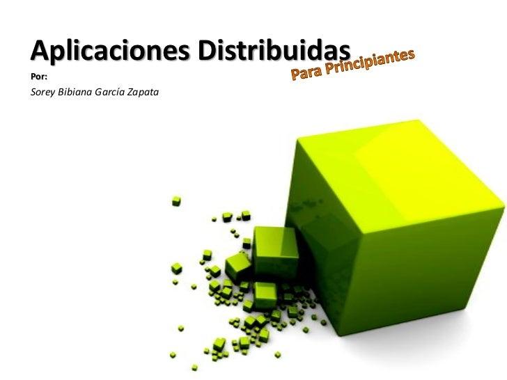Aplicaciones Distribuidas Por: Sorey Bibiana García Zapata