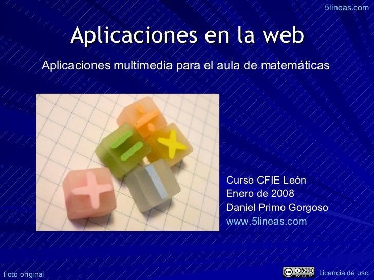 Aplicaciones en la web Curso CFIE León Enero de 2008 Daniel Primo Gorgoso www.5lineas.com   Aplicaciones multimedia para e...