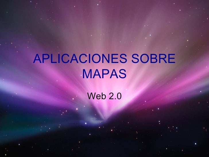APLICACIONES SOBRE MAPAS Web 2.0