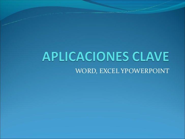 WORD, EXCEL YPOWERPOINT