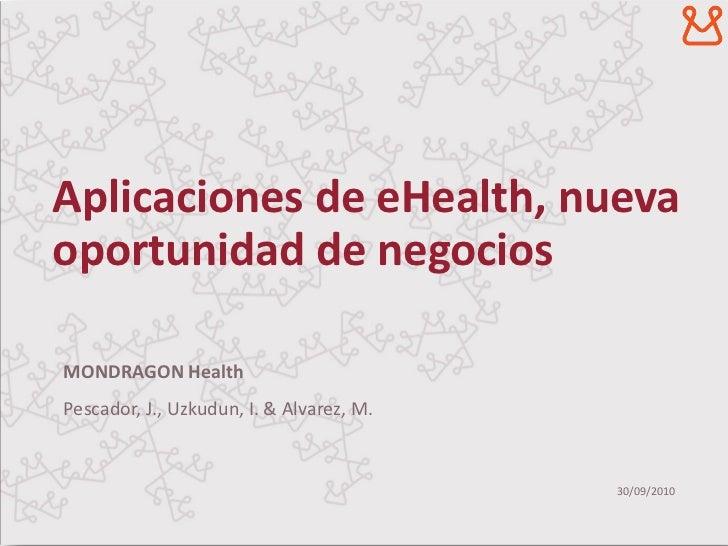 Aplicaciones de eHealth, nuevaoportunidad de negociosMONDRAGON HealthPescador, J., Uzkudun, I. & Alvarez, M.              ...