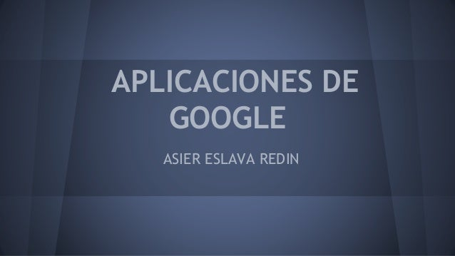 APLICACIONES DE GOOGLE ASIER ESLAVA REDIN