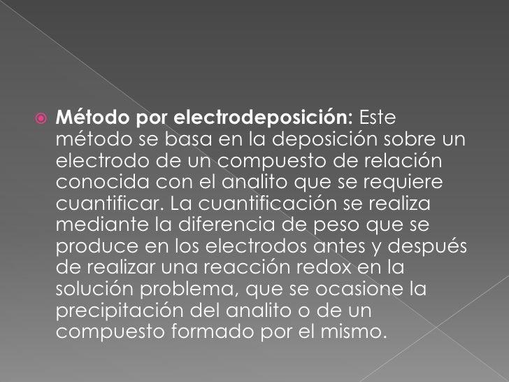 Método por electrodeposición: Este método se basa en la deposición sobre un electrodo de un compuesto de relación conocida...