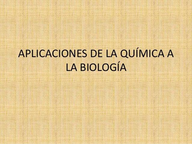 APLICACIONES DE LA QUÍMICA A LA BIOLOGÍA