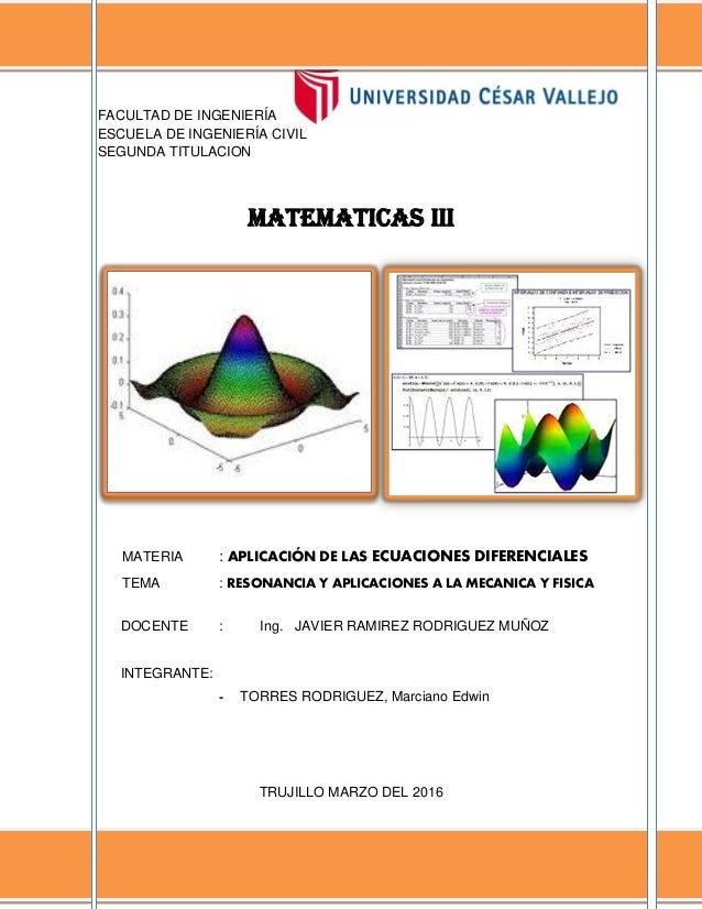 RESONANCIA Y APLICACIONES DE LAS ECUACIONES DIFERENCIALES A LA MECÁNICA Y FÍSICA MATEMATICAS III – UNIVERSIDAD CESAR VALLE...