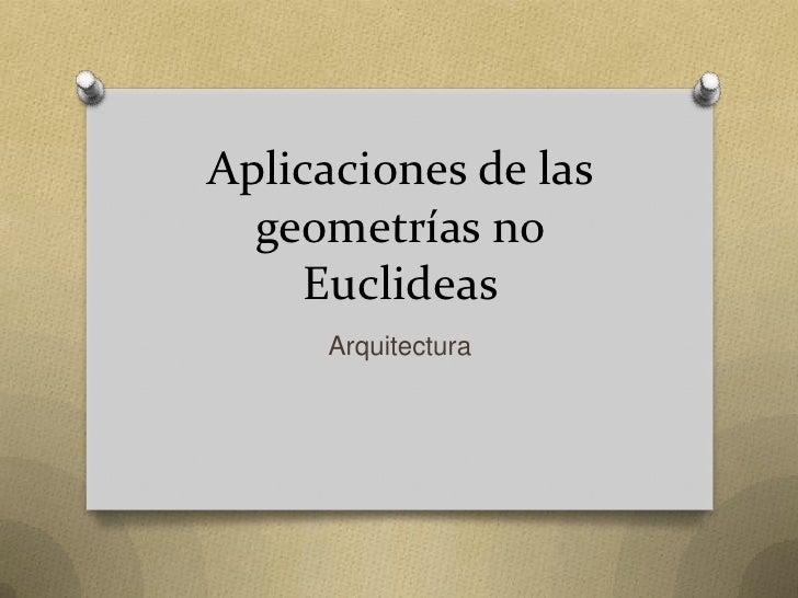 Aplicaciones de las  geometrías no    Euclideas     Arquitectura