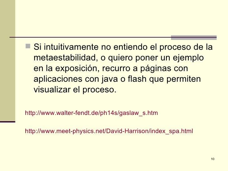  Si intuitivamente no entiendo el proceso de la  metaestabilidad, o quiero poner un ejemplo  en la exposición, recurro a ...