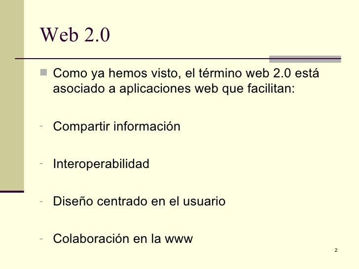 Web 2.0 Como ya hemos visto, el término web 2.0 está  asociado a aplicaciones web que facilitan:- Compartir información- ...
