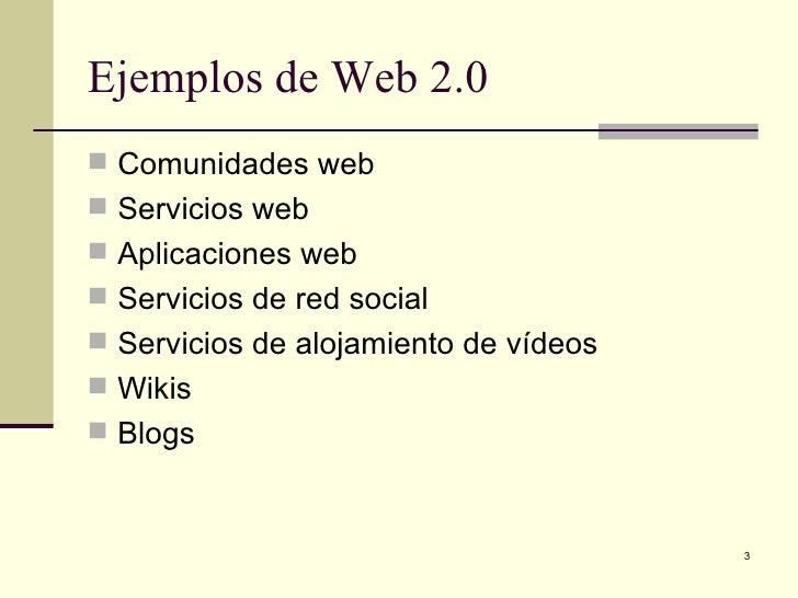 Ejemplos de Web 2.0 Comunidades web Servicios web Aplicaciones web Servicios de red social Servicios de alojamiento d...
