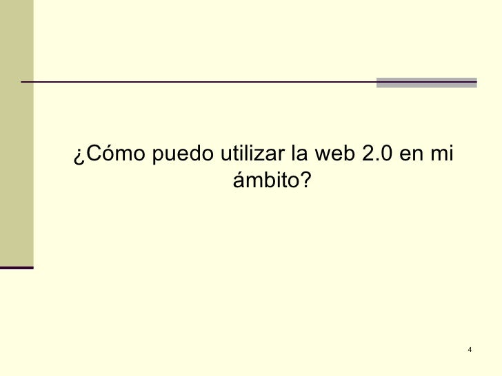 ¿Cómo puedo utilizar la web 2.0 en mi             ámbito?                                        4