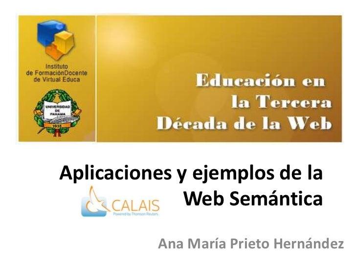 Aplicaciones y ejemplos de la              Web Semántica          Ana María Prieto Hernández
