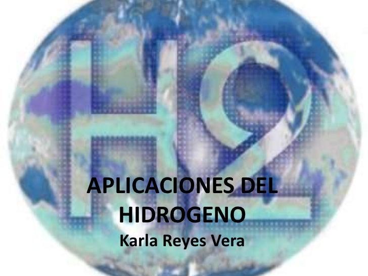 APLICACIONES DEL HIDROGENOKarla Reyes Vera<br />
