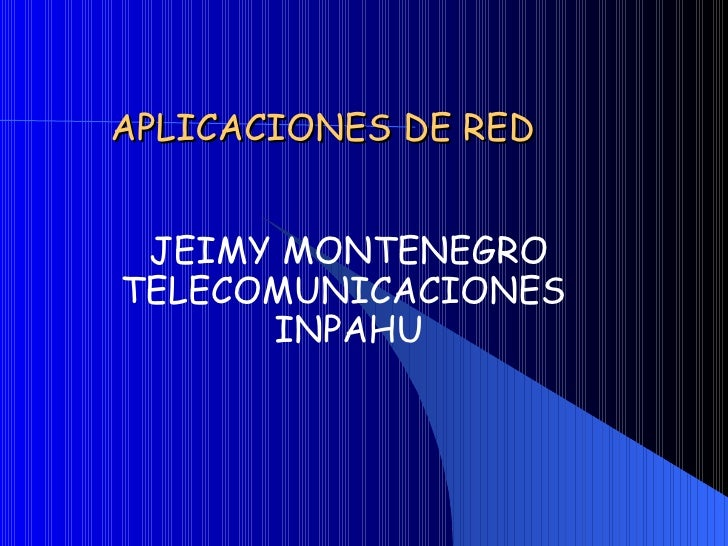 APLICACIONES DE RED JEIMY MONTENEGRO TELECOMUNICACIONES  INPAHU
